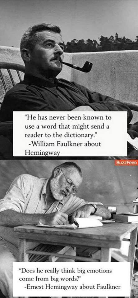 compare and contrast william faulkner to hemingway Faulkner would shoot back hemingway has never written a single word that caused someone to run to a dictionary to look it up hemingway believed in short, tight sentences, mostly dialogue that was easy to read and geared for the masses.