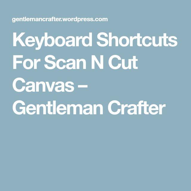 Keyboard Shortcuts For Scan N Cut Canvas – Gentleman Crafter