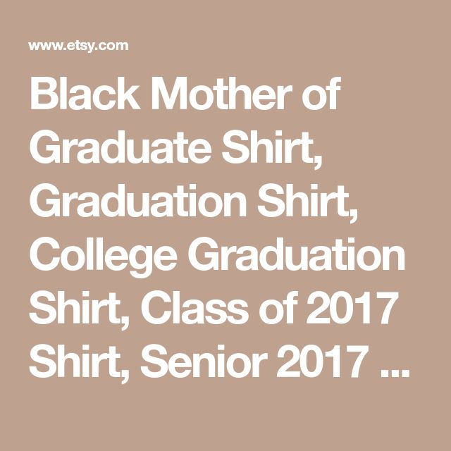 Black Mother of Graduate Shirt, Graduation Shirt, College Graduation Shirt, Class of 2017 Shirt, Senior 2017 Shirt, Woman's Graduate Shirt