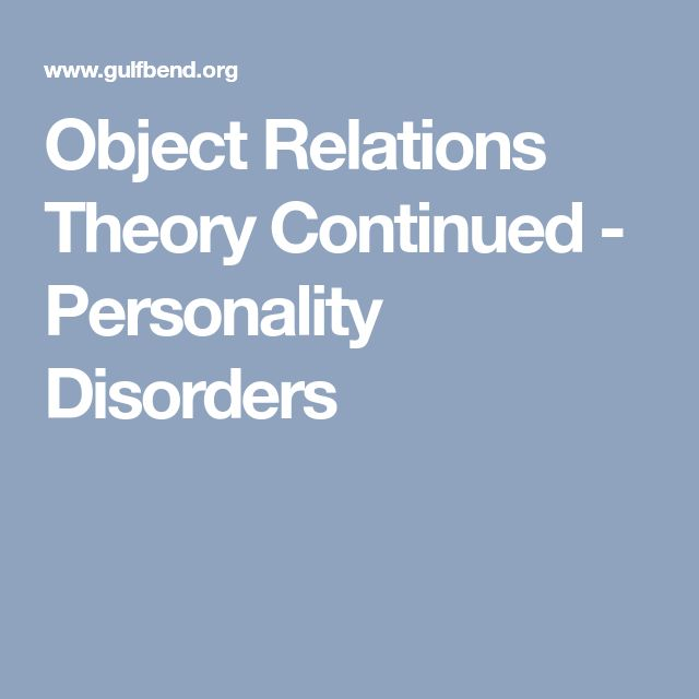 Object Relations Theory Continued - Personality Disorders
