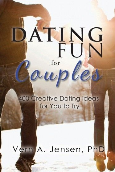 Dating Fun for Couples 400 creative dating ideas for you to try