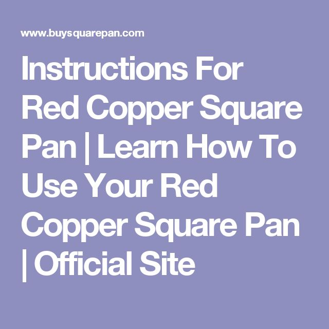 Instructions For Red Copper Square Pan | Learn How To Use Your Red Copper Square Pan | Official Site