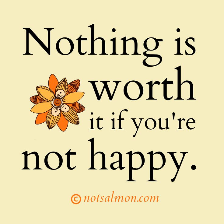 I M Not Happy Quotes: Nothing Is Worth It If You're Not Happy. @notsalmon