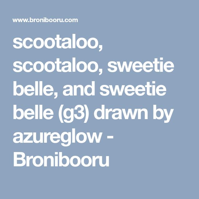 scootaloo, scootaloo, sweetie belle, and sweetie belle (g3) drawn by azureglow - Bronibooru