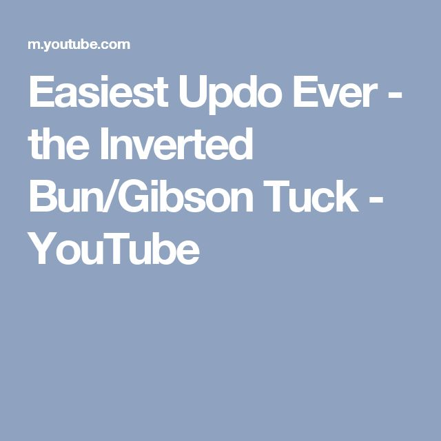 Easiest Updo Ever - the Inverted Bun/Gibson Tuck - YouTube