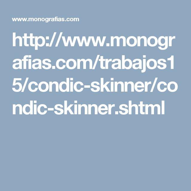 El condicionamiento operante de B.F.Skinner http://www.monografias.com/trabajos15/condic-skinner/condic-skinner.shtml