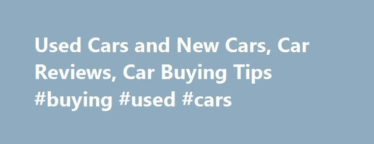 Awesome Ford: Used Cars and New Cars, Car Reviews, Car Buying Tips #buying #used #cars autos.n...  AUTO Check more at http://24car.top/2017/2017/08/04/ford-used-cars-and-new-cars-car-reviews-car-buying-tips-buying-used-cars-autos-n-auto/