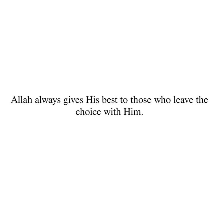 """""""Allah Subhanahu wa Ta'ala always gives His best to those who leave the choice with Him."""""""