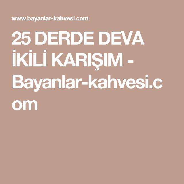25 DERDE DEVA İKİLİ KARIŞIM - Bayanlar-kahvesi.com