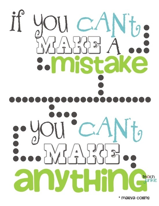Originally a classroom poster but a great quote for improvisers.  Remember: Mistakes are Gifts