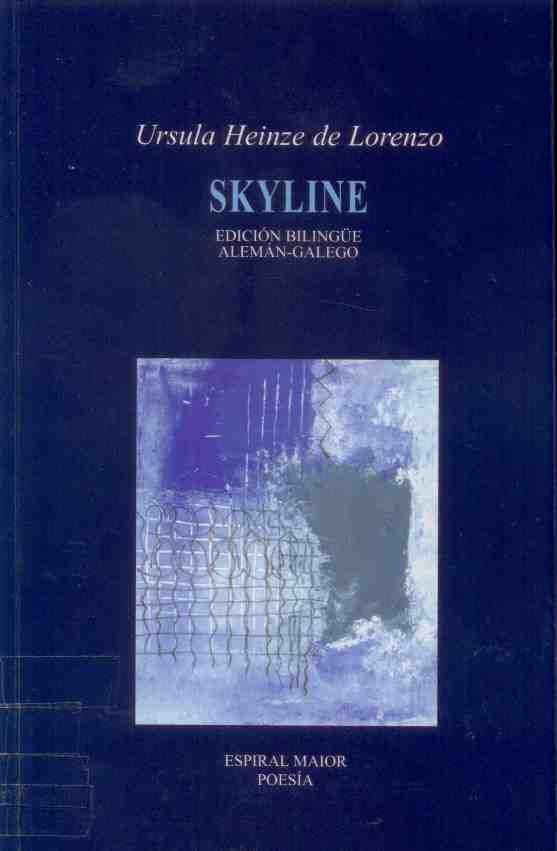 "HEINZE DE LORENZO, Ursula: ""Skyline"". 2008. http://kmelot.biblioteca.udc.es/record=b1411946~S10*gag"