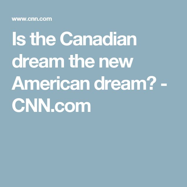 Is the Canadian dream the new American dream? - CNN.com