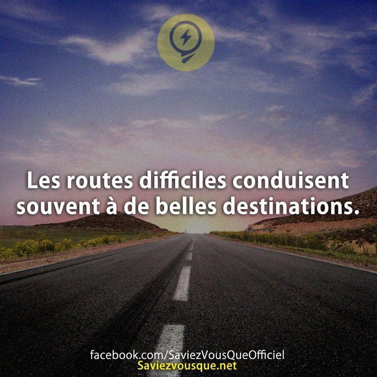 Les routes difficiles conduisent souvent à de belles destinations.   Saviez-vous que ?
