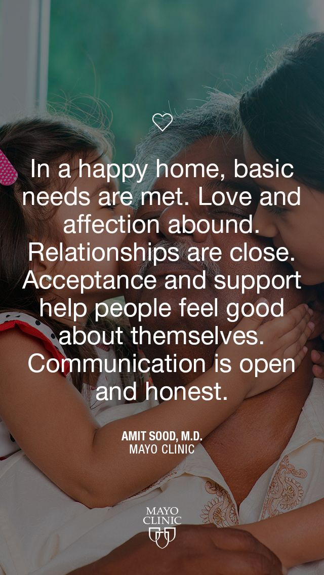 Quote: In a happy home, basic needs are met     - Mayo Clinic