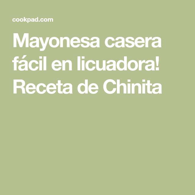 Mayonesa casera fácil en licuadora! Receta de Chinita