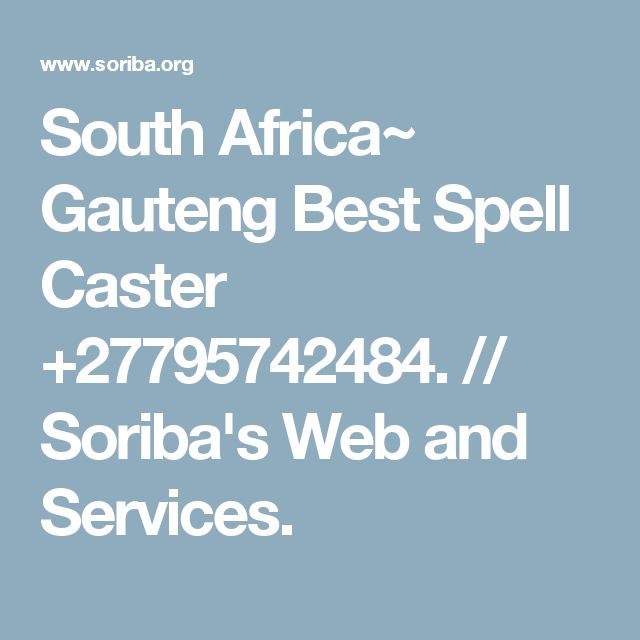 South Africa~ Gauteng Best Spell Caster +27795742484. // Soriba's Web and Services.