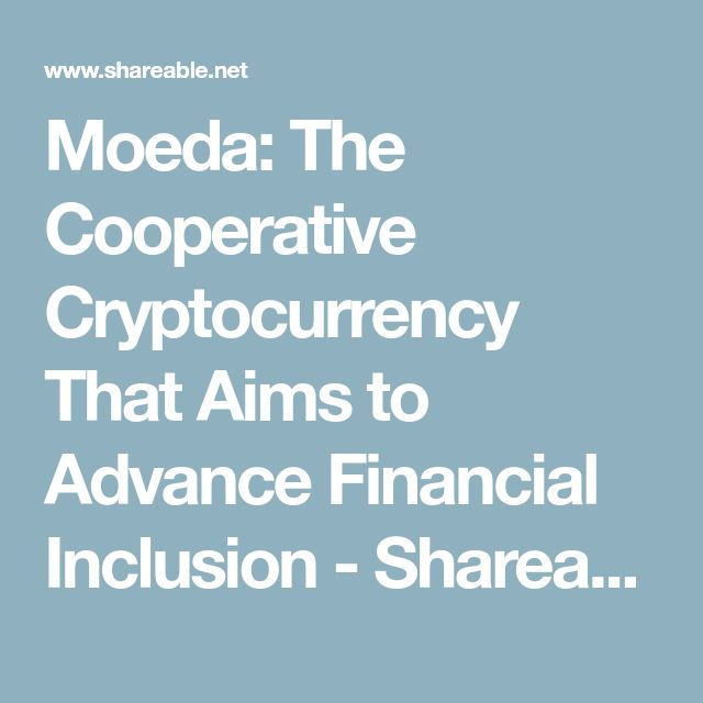 Moeda: The Cooperative Cryptocurrency That Aims to Advance Financial Inclusion - Shareable