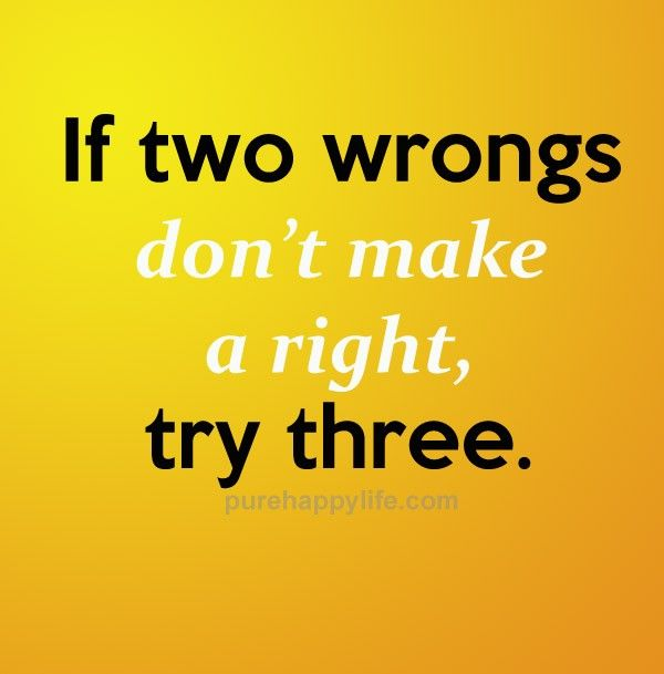 #quotes - If two wrongs dont make...more on purehappylife.com