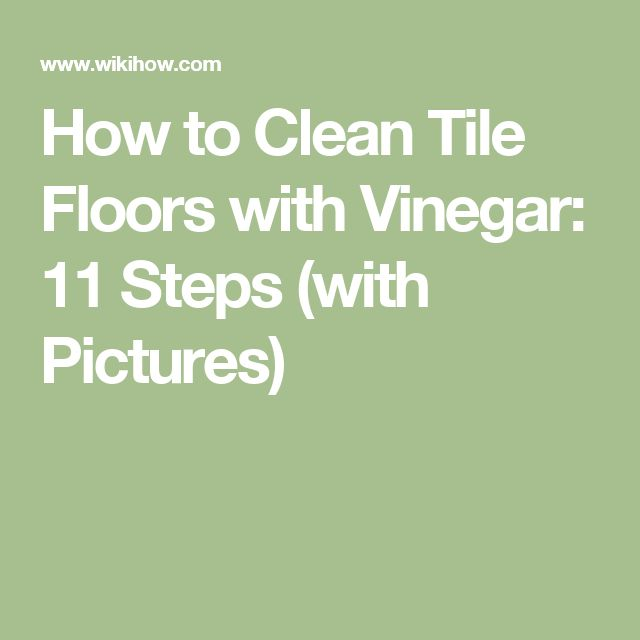How to Clean Tile Floors with Vinegar: 11 Steps (with Pictures)