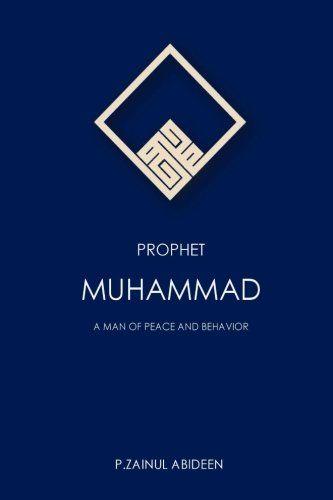 Prophet Muhammad: A Man of Peace and Behavior by P Zainul Abideen http://www.amazon.com/dp/1505812348/ref=cm_sw_r_pi_dp_x3xRub14N0FM6