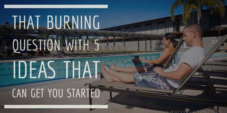 That Burning Question with 5 Ideas That Can Get You Started