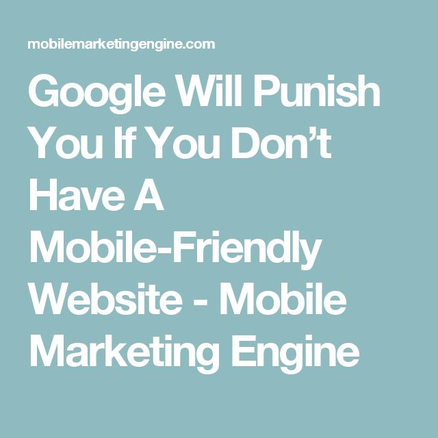 Google Will Punish You If You Don't Have A Mobile-Friendly Website - Mobile Marketing Engine