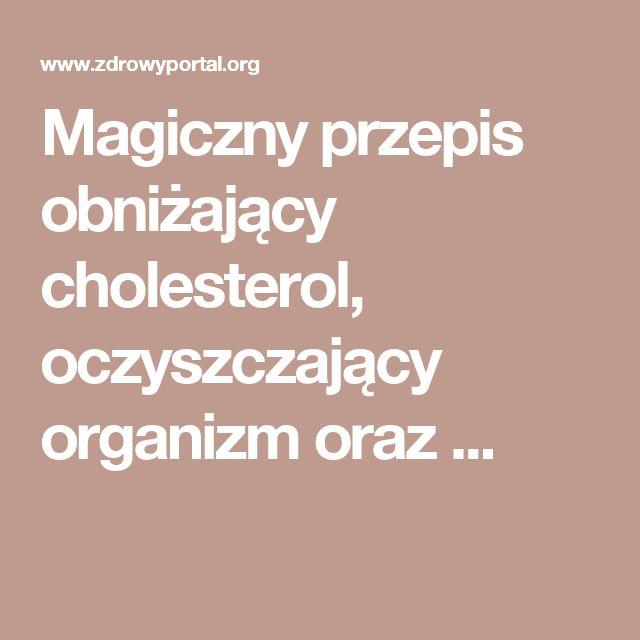 Magiczny przepis obniżający cholesterol, oczyszczający organizm oraz ...