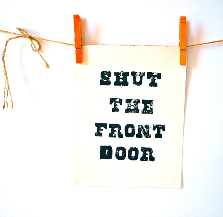 Where Did Shut The Front Door Come From: Funny Life Quotes: Funny Sayings Like Shut The Front Door