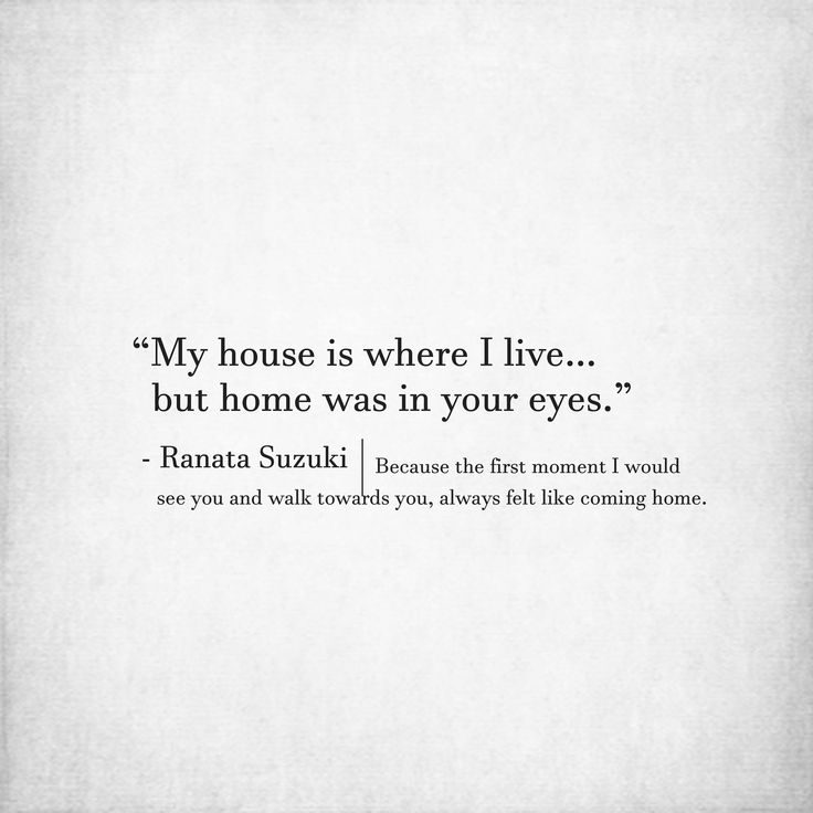 """My house is where I live… but home was in your eyes."" - Ranata Suzuki 