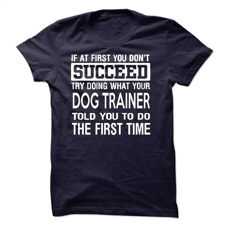 Dog Trainer T-Shirt T Shirts, Hoodies, Sweatshirts - #pink hoodie #print shirts. GET YOURS => https://www.sunfrog.com/LifeStyle/Dog-Trainer-T-Shirt-50237856-Guys.html?60505