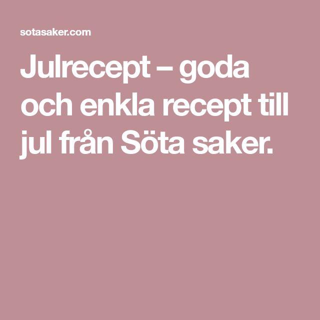 Julrecept – goda och enkla recept till jul från Söta saker.