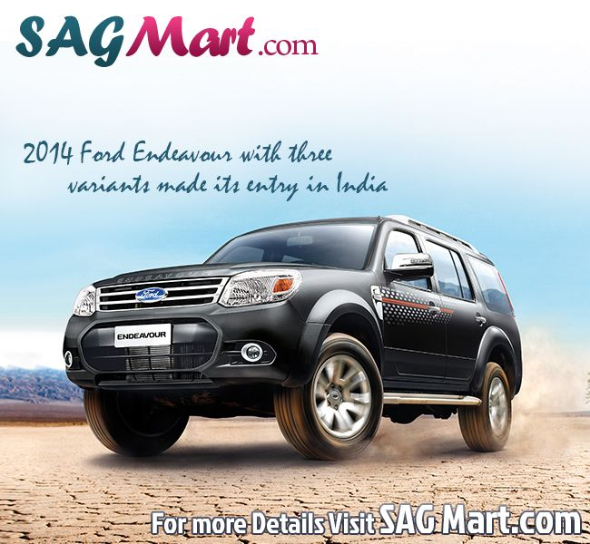 SAGMart offers the information's about 2014 Ford Endeavour. This car comes with three variants. Get more information's from here,