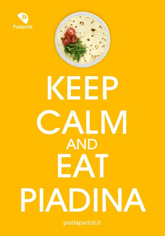 Keep calm and eat piadina :D http://www.piadapartot.it/