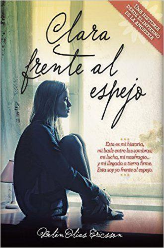 Clara Frente Al Espejo: Amazon.es: Belén Olías Ericsson: Libros