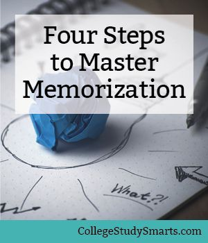 Use these four steps to master memorization and take your college studies to the next level as your prepare for exams.  | memorization, memorization tips, memorization strategies, memorize better, memorize easier memorization for exams, study tips, college study tips, study strategies, study strategy, study in less time, study better, study easier, study habits, study schedule, college study skills, how to study in college, online students, online college