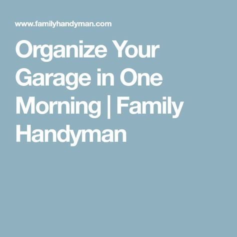 Organize Your Garage in One Morning   Family Handyman