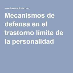 Mecanismos de defensa en el trastorno límite de la personalidad