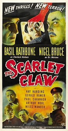 The Scarlet Claw is a 1944 Sherlock Holmes movie directed by Roy William Neill, starring Basil Rathbone and Nigel Bruce. It is the eighth film of the Rathbone/Bruce series. David Stuart Davies notes on the film's DVD audio commentary that it's generally considered by critics and fans of the series to be the best of the twelve Holmes films made by Universal.