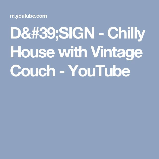 D'SIGN - Chilly House with Vintage Couch - YouTube