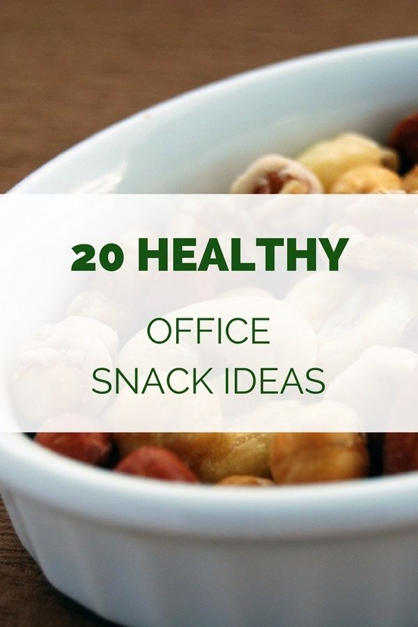 20 Healthy Snack Ideas For Work Healthy Recipes Pinterest