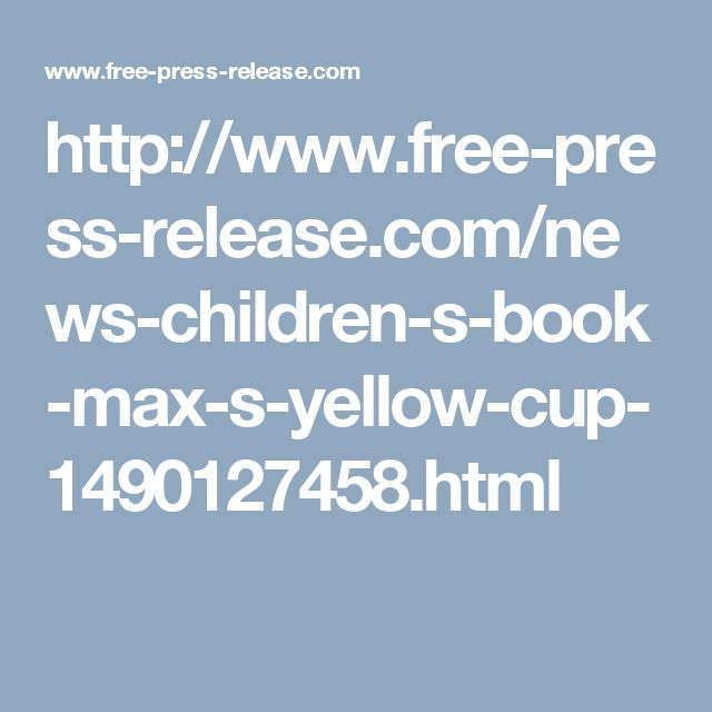 http://www.free-press-release.com/news-children-s-book-max-s-yellow-cup-1490127458.html