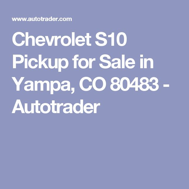 Chevrolet S10 Pickup for Sale in Yampa, CO 80483 - Autotrader