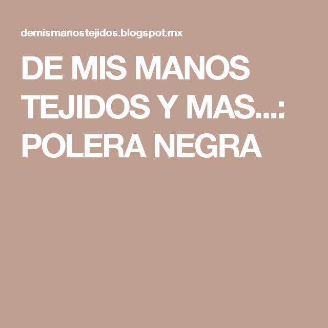 DE  MIS  MANOS  TEJIDOS  Y  MAS...: POLERA NEGRA