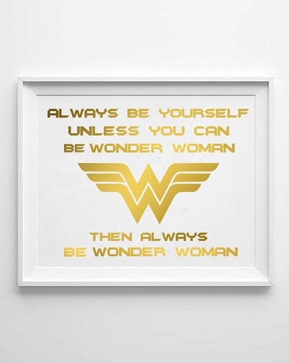 WONDER WOMAN  Gold Print Quote  / Always be Yourself Unless You Can Be Wonder…