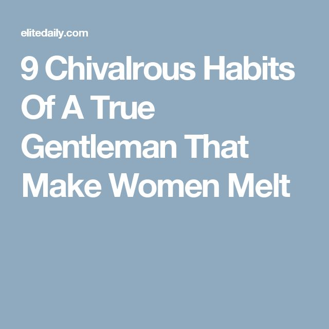 9 Chivalrous Habits Of A True Gentleman That Make Women Melt
