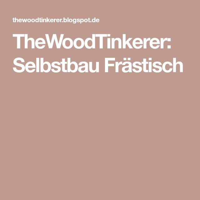 TheWoodTinkerer: Selbstbau Frästisch