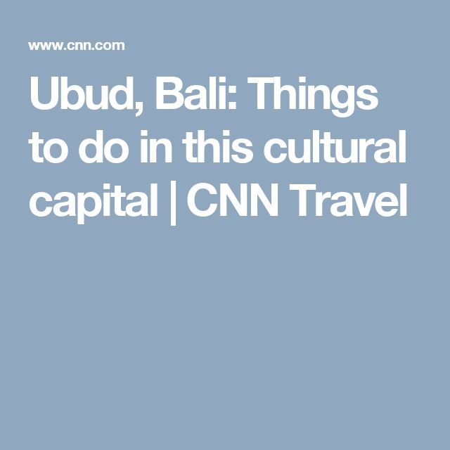 Ubud, Bali: Things to do in this cultural capital | CNN Travel