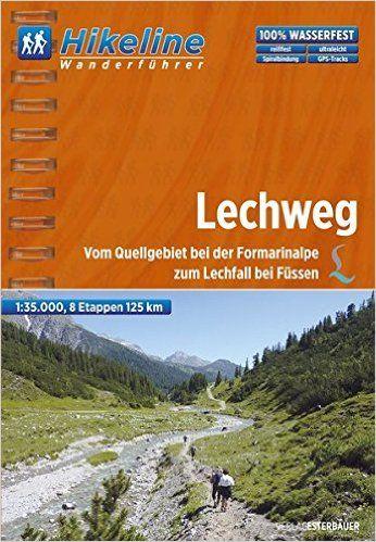 Wanderführer Lechweg: Vom Quellgebiet bei der Formarinalpe zum Lechfall bei Füssen, 8 Etappen, 125 km Hikeline /Wanderführer: Amazon.de: Hikeline: Bücher