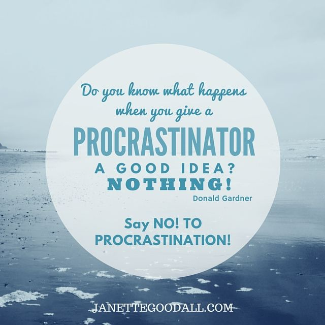 Ouch! Say NO to procrastination and take charge of your life!  #notoprocrastination #makeithappen