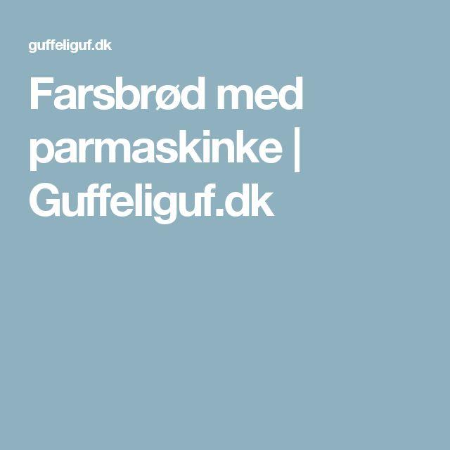 Farsbrød med parmaskinke | Guffeliguf.dk